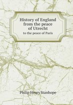 History of England from the Peace of Utrecht to the Peace of Paris