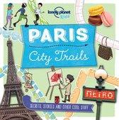 Lonely Planet Kids: Paris City Trails (1st Ed)