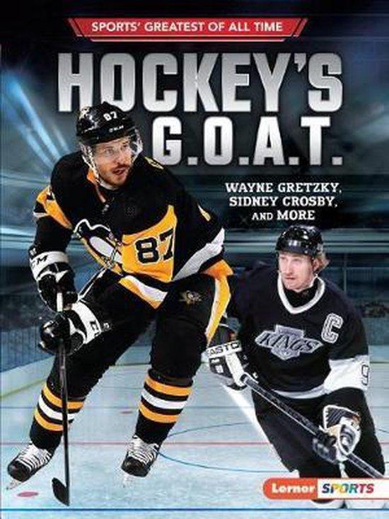 Hockey's G.O.A.T.: Wayne Gretzky, Sidney Crosby, and More