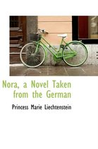 Nora, a Novel Taken from the German