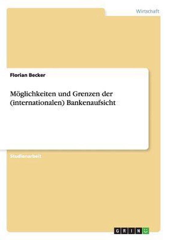 Moeglichkeiten und Grenzen der (internationalen) Bankenaufsicht
