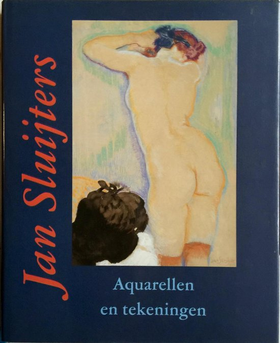 Jan Sluijters 1881-1957 : aquarellen en tekeningen - Anita Hopmans |