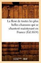 La Fleur de Toutes Les Plus Belles Chansons Qui Se Chantent Maintenant En France ( d.1614)
