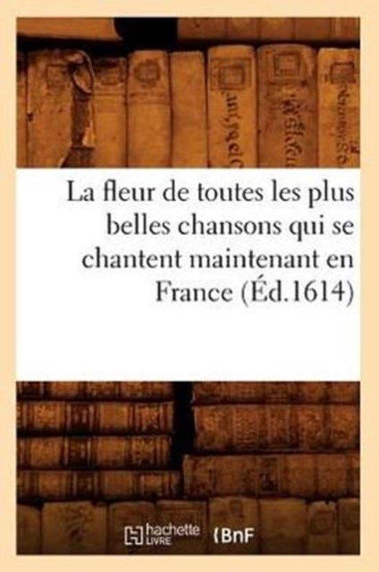 La fleur de toutes les plus belles chansons qui se chantent maintenant en France (Ed.1614)