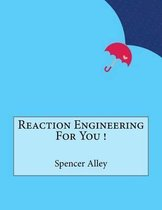 Reaction Engineering for You !