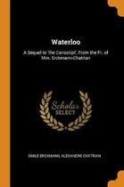 Waterloo: A Sequel to 'the Conscript', from the Fr. of MM. Erckmann-Chatrian