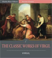 The Classic Works of Virgil: The Aeneid, The Eclogues, and The Georgics (Illustrated Edition)