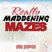 Really Maddening Mazes!