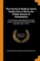 The Course of Study in Civics, Grades One to Six for the Public Schools of Philadelphia