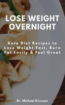 Omslag Lose Weight Overnight: Keto Diet Recipes to Lose Weight Fast, Burn Fat Easily & Feel Great