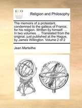 The Memoirs of a Protestant, Condemned to the Galleys of France, for His Religion. Written by Himself. ... in Two Volumes. ... Translated from the Original, Just Published at the Hague, by James Willington. Volume 2 of 2