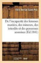 De l'incapacite des femmes mariees, des mineurs, des interdits et des personnes soumises