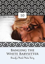 Banging The White Babysitter 10: Brandy's Match-Maker Party