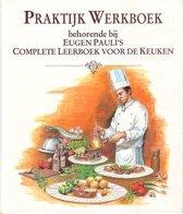 Praktijk-werkboek behorende bij Eugen Pauli's complete leerboek voor de keuken