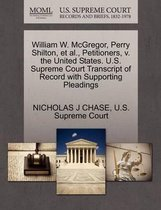 William W. McGregor, Perry Shilton, Et Al., Petitioners, V. the United States. U.S. Supreme Court Transcript of Record with Supporting Pleadings