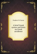 A Brief Greek Syntax and Hints on Greek Accidence