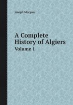A Complete History of Algiers Volume 1