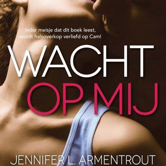 Wacht op mij 1 - Wacht op mij - Jennifer L. Armentrout | Readingchampions.org.uk