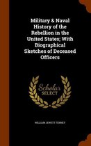 Military & Naval History of the Rebellion in the United States; With Biographical Sketches of Deceased Officers