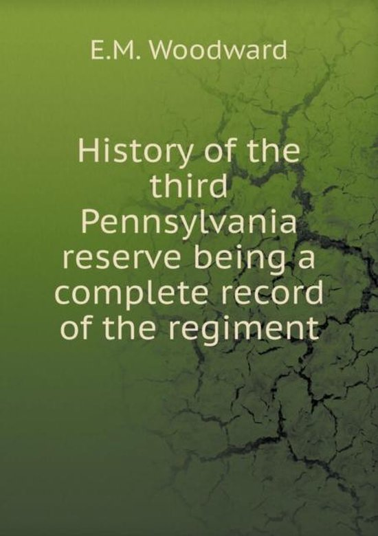 History of the Third Pennsylvania Reserve Being a Complete Record of the Regiment