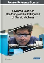 Advanced Condition Monitoring and Fault Diagnosis of Electric Machines