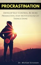 Procrastination: Develop Self-Control, Be More Productive, Stay Motivated & Get Things Done