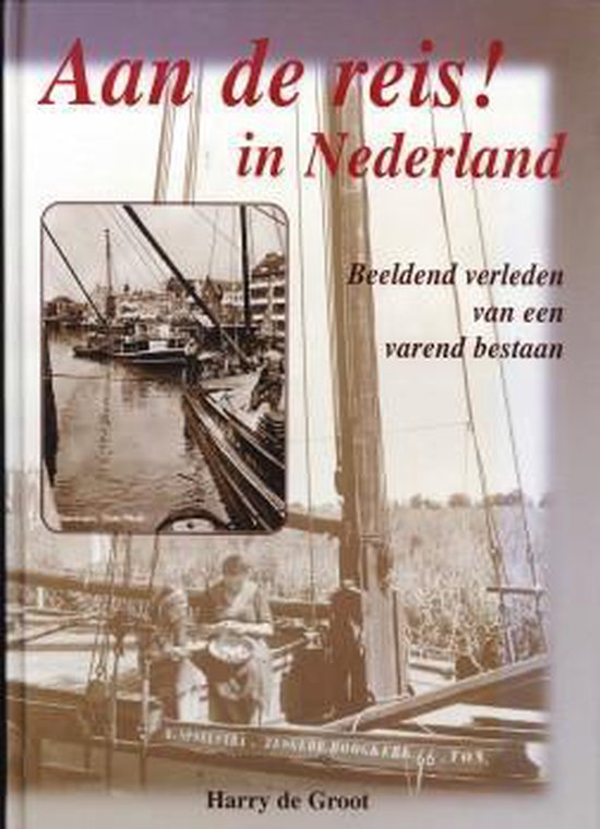 Aan De Reis! In Nederland - Harry de Groot |