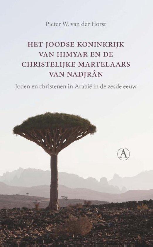 Het joodse koninkrijk van Himyar en de christelijke martelaars van Nadjrân. Joden en christenen in Arabië in de zesde eeuw - Pieter W. van der Horst |