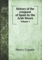 History of the Conquest of Spain by the Arab-Moors Volume 1