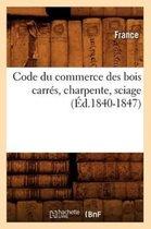 Code du commerce des bois carres, charpente, sciage (Ed.1840-1847)