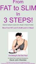 From Fat to Slim in 3 Steps!