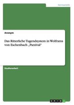 Das Ritterliche Tugendsystem in Wolframs von Eschenbach Parzival