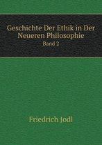 Geschichte Der Ethik in Der Neueren Philosophie Band 2