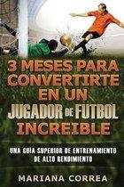 3 Meses Para Convertirte En Un Jugador de Futbol Increible