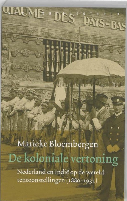 Bloembergen/ De koloniale vertoning. Nederland en Indië op de wereldtentoonstellingen ( 1880 - 1931) - Marieke Bloembergen  