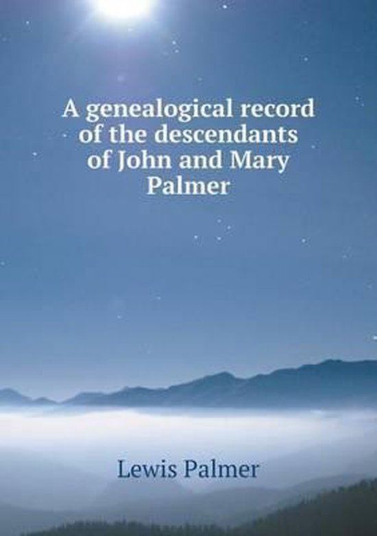 A Genealogical Record of the Descendants of John and Mary Palmer