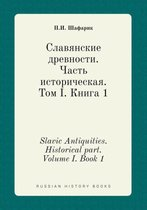 Slavic Antiquities. Historical Part. Volume I. Book 1