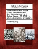 Speech of the Hon. Josiah Quincy, in the House of Representatives of the U. States, January 25, 1812