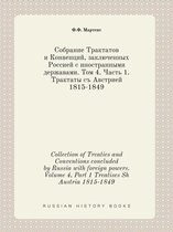 Collection of Treaties and Conventions Concluded by Russia with Foreign Powers. Volume 4, Part 1 Treatises Sh Austria 1815-1849