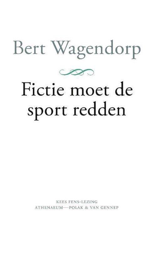 Fictie moet de sport redden - Bert Wagendorp  