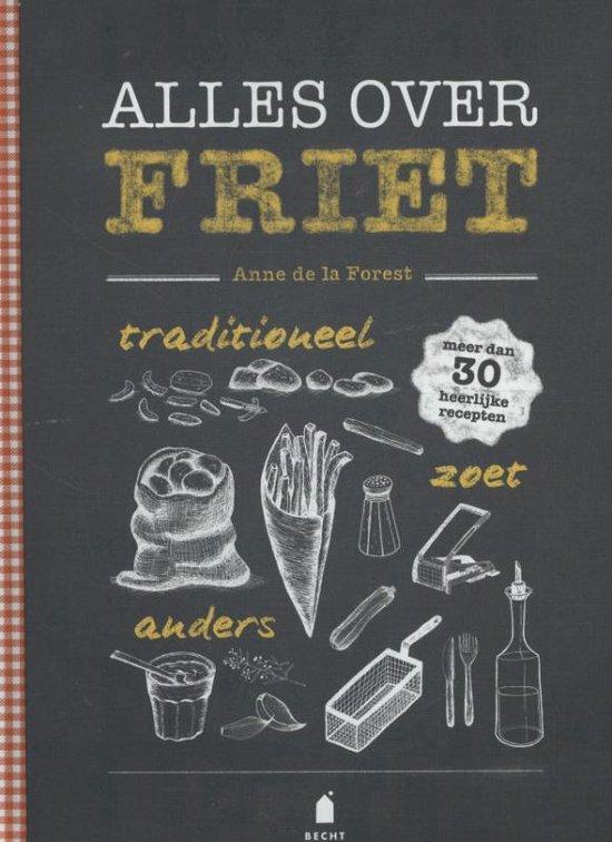 Alles over friet - Anne de La Forest |