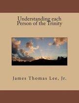 Boek cover Understanding Each Person of the Trinity van Mr James Thomas Lee Jr