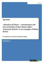 Abandon All Hope  - consumerism and loss of identity in Bret Easton Ellis's  American Psycho  as an example of blank fiction