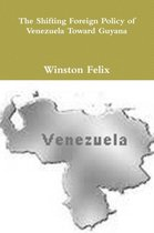 The Shifting Foreign Policy of Venezuela Toward Guyana.