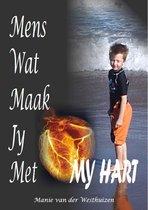 Mens Wat Maak Jy Met My Hart