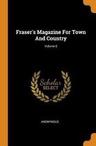 Fraser's Magazine for Town and Country; Volume 6