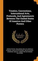 Treaties, Conventions, International Acts, Protocols, and Agreements Between the United States of America and Other Powers