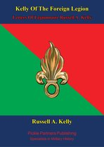 Kelly Of The Foreign Legion - Letters Of Légionnaire Russell A. Kelly