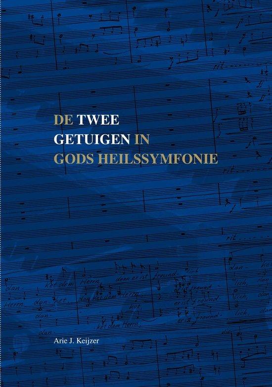 De Twee Getuigen in Gods Heilssymfonie - Arie J. Keijzer |