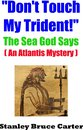 """""""Don't Touch My Trident!"""" The Sea God Says (An Atlantis Mystery)"""